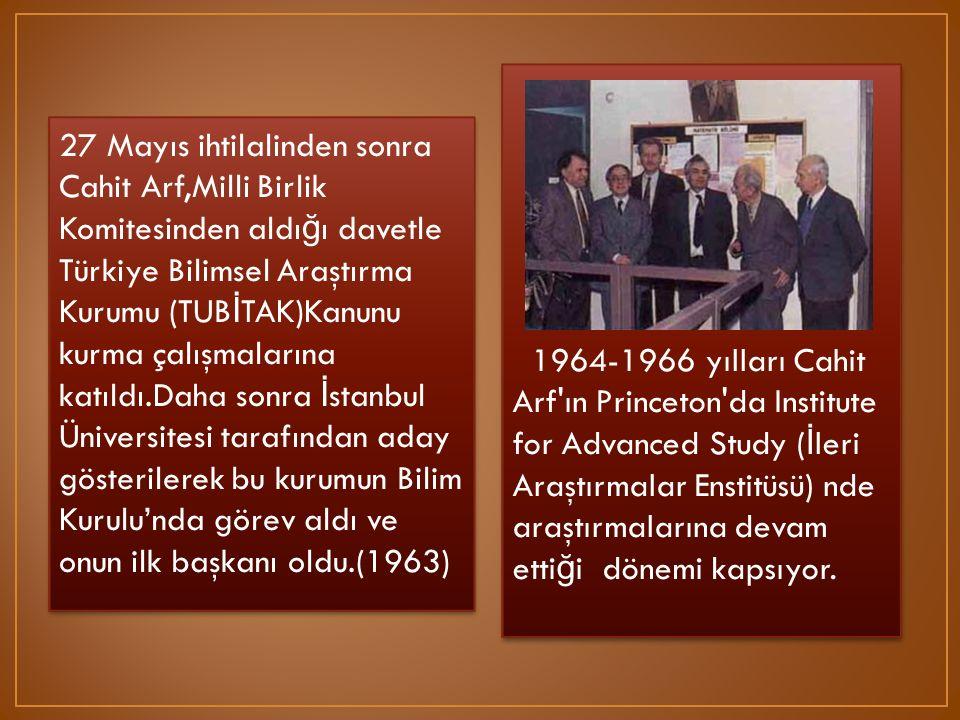 27 Mayıs ihtilalinden sonra Cahit Arf,Milli Birlik Komitesinden aldı ğ ı davetle Türkiye Bilimsel Araştırma Kurumu (TUB İ TAK)Kanunu kurma çalışmaları