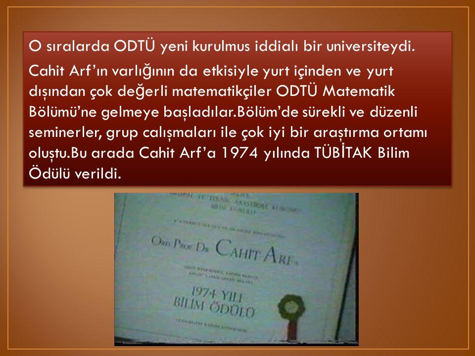O sıralarda ODTÜ yeni kurulmus iddialı bir universiteydi. Cahit Arf'ın varlı ğ ının da etkisiyle yurt içinden ve yurt dışından çok de ğ erli matematik