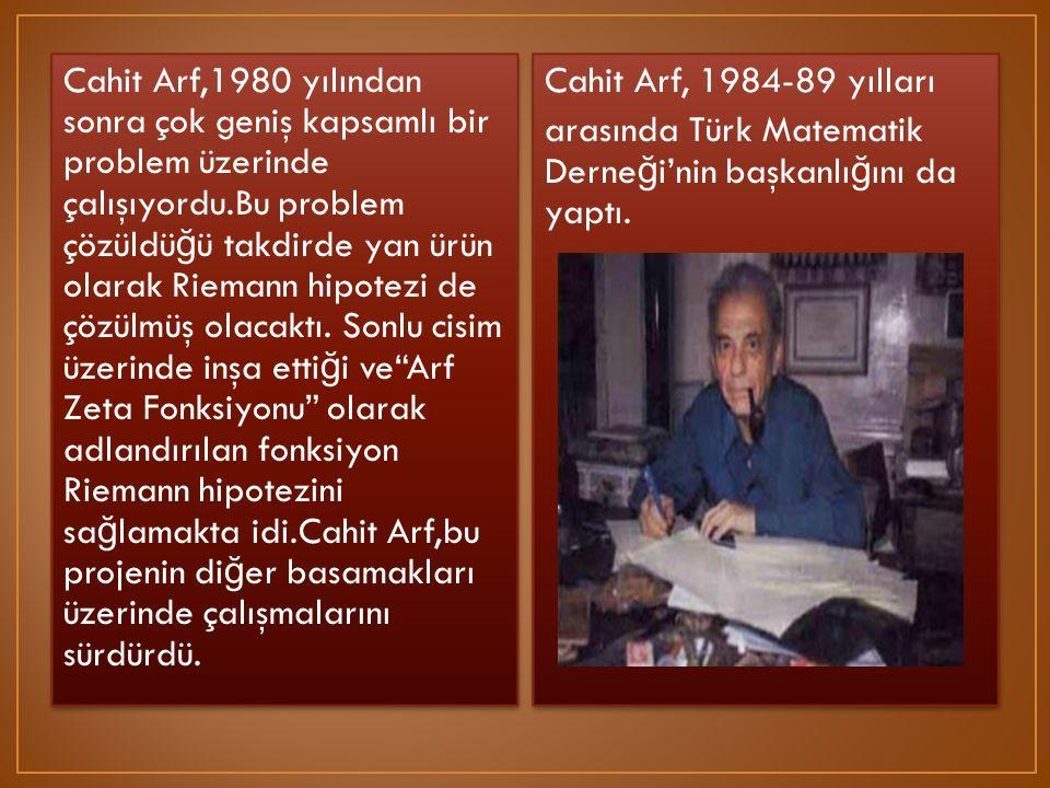Cahit Arf,1980 yılından sonra çok geniş kapsamlı bir problem üzerinde çalışıyordu.Bu problem çözüldü ğ ü takdirde yan ürün olarak Riemann hipotezi de
