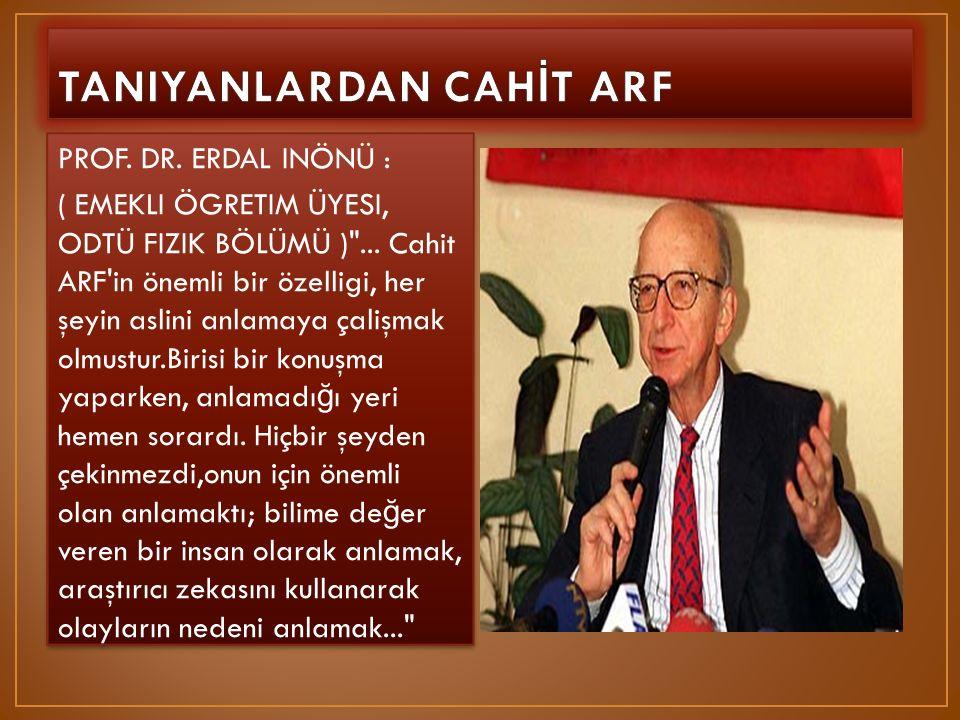 PROF. DR. ERDAL INÖNÜ : ( EMEKLI ÖGRETIM ÜYESI, ODTÜ FIZIK BÖLÜMÜ )