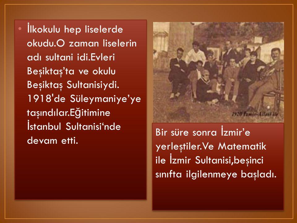İ lkokulu hep liselerde okudu.O zaman liselerin adı sultani idi.Evleri Beşiktaş'ta ve okulu Beşiktaş Sultanisiydi. 1918'de Süleymaniye'ye taşındılar.E