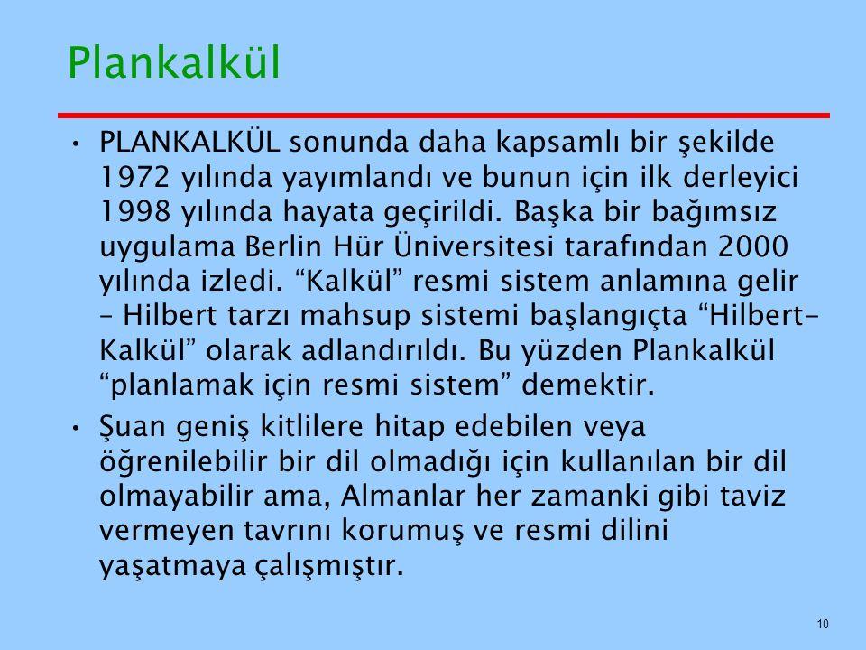 Plankalkül PLANKALKÜL sonunda daha kapsamlı bir şekilde 1972 yılında yayımlandı ve bunun için ilk derleyici 1998 yılında hayata geçirildi.
