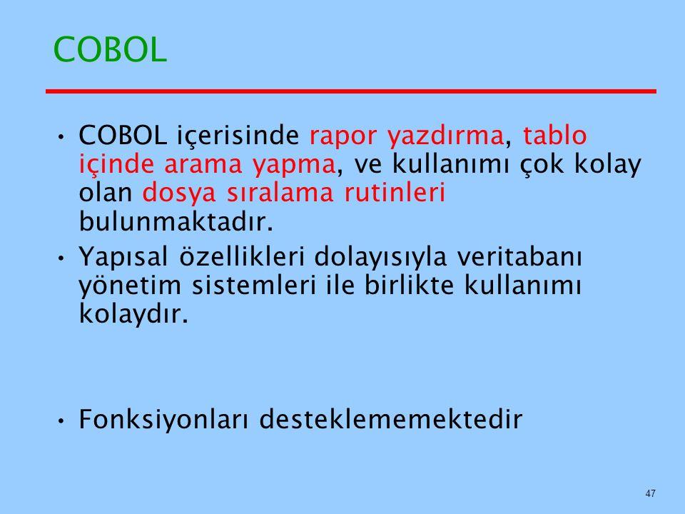 COBOL COBOL içerisinde rapor yazdırma, tablo içinde arama yapma, ve kullanımı çok kolay olan dosya sıralama rutinleri bulunmaktadır.