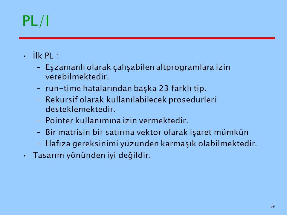 PL/I İlk PL : –Eşzamanlı olarak çalışabilen altprogramlara izin verebilmektedir.