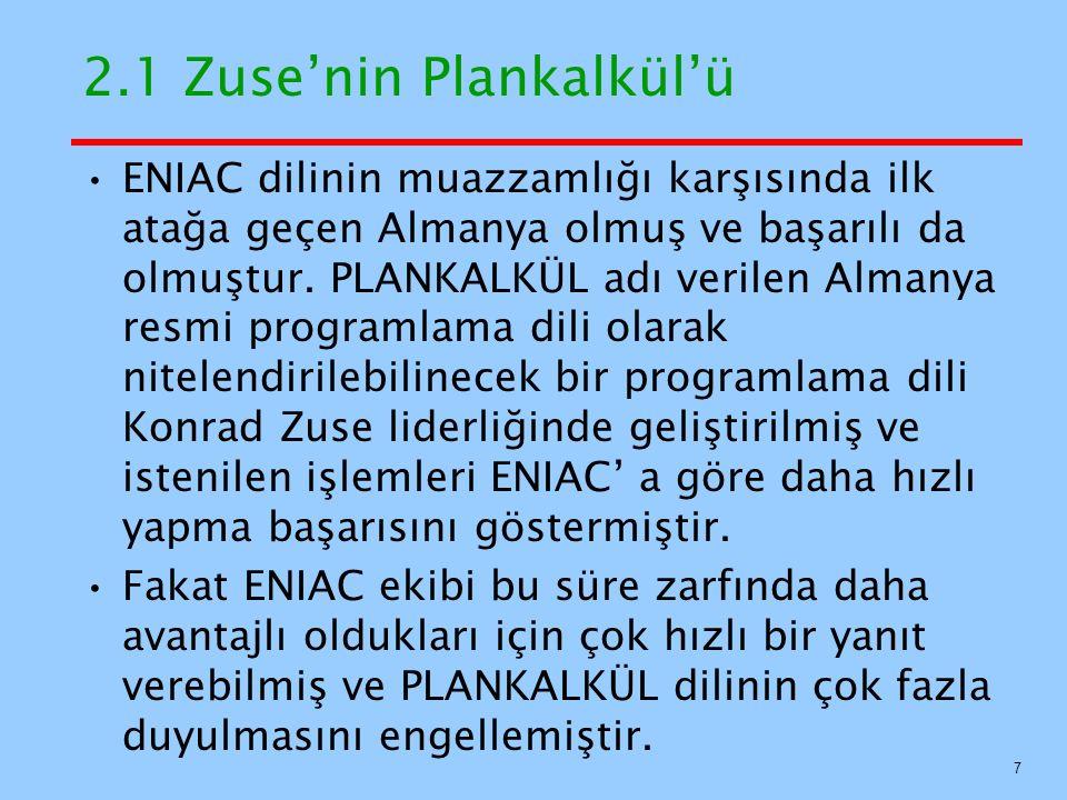 2.1 Zuse'nin Plankalkül'ü ENIAC dilinin muazzamlığı karşısında ilk atağa geçen Almanya olmuş ve başarılı da olmuştur.