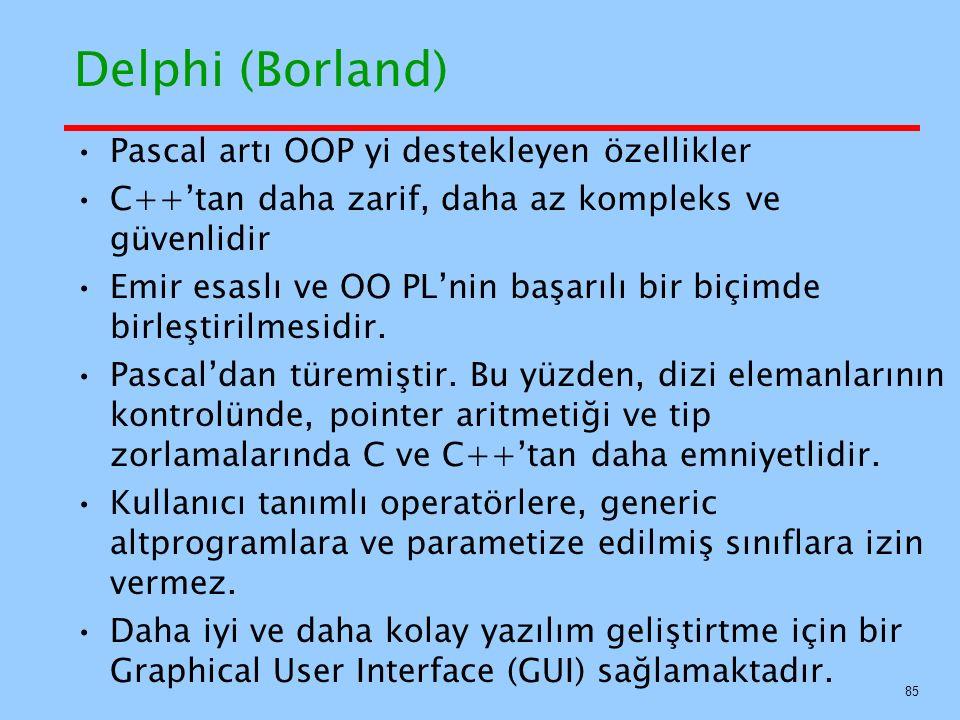 Delphi (Borland) Pascal artı OOP yi destekleyen özellikler C++'tan daha zarif, daha az kompleks ve güvenlidir Emir esaslı ve OO PL'nin başarılı bir biçimde birleştirilmesidir.