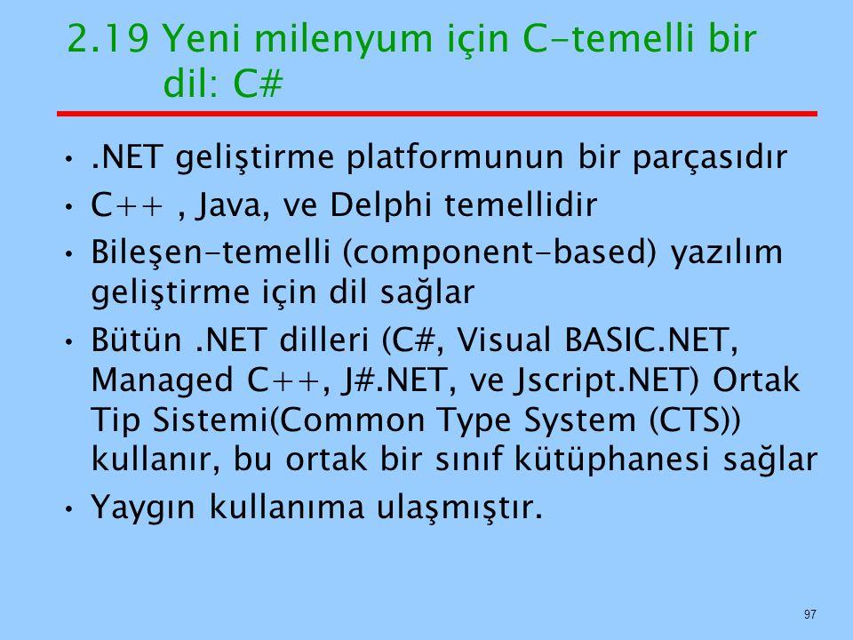 2.19 Yeni milenyum için C-temelli bir dil: C#.NET geliştirme platformunun bir parçasıdır C++, Java, ve Delphi temellidir Bileşen-temelli (component-based) yazılım geliştirme için dil sağlar Bütün.NET dilleri (C#, Visual BASIC.NET, Managed C++, J#.NET, ve Jscript.NET) Ortak Tip Sistemi(Common Type System (CTS)) kullanır, bu ortak bir sınıf kütüphanesi sağlar Yaygın kullanıma ulaşmıştır.
