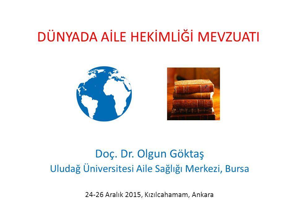 DÜNYADA AİLE HEKİMLİĞİ MEVZUATI Doç. Dr. Olgun Göktaş Uludağ Üniversitesi Aile Sağlığı Merkezi, Bursa 24-26 Aralık 2015, Kızılcahamam, Ankara