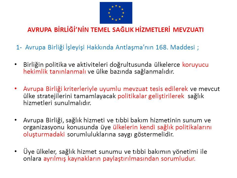AVRUPA BİRLİĞİ'NİN TEMEL SAĞLIK HİZMETLERİ MEVZUATI 1- Avrupa Birliği İşleyişi Hakkında Antlaşma'nın 168. Maddesi ; Birliğin politika ve aktiviteleri