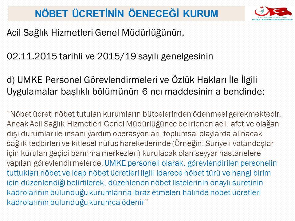 NÖBET ÜCRETİNİN ÖENECEĞİ KURUM Acil Sağlık Hizmetleri Genel Müdürlüğünün, 02.11.2015 tarihli ve 2015/19 sayılı genelgesinin d) UMKE Personel Görevlend