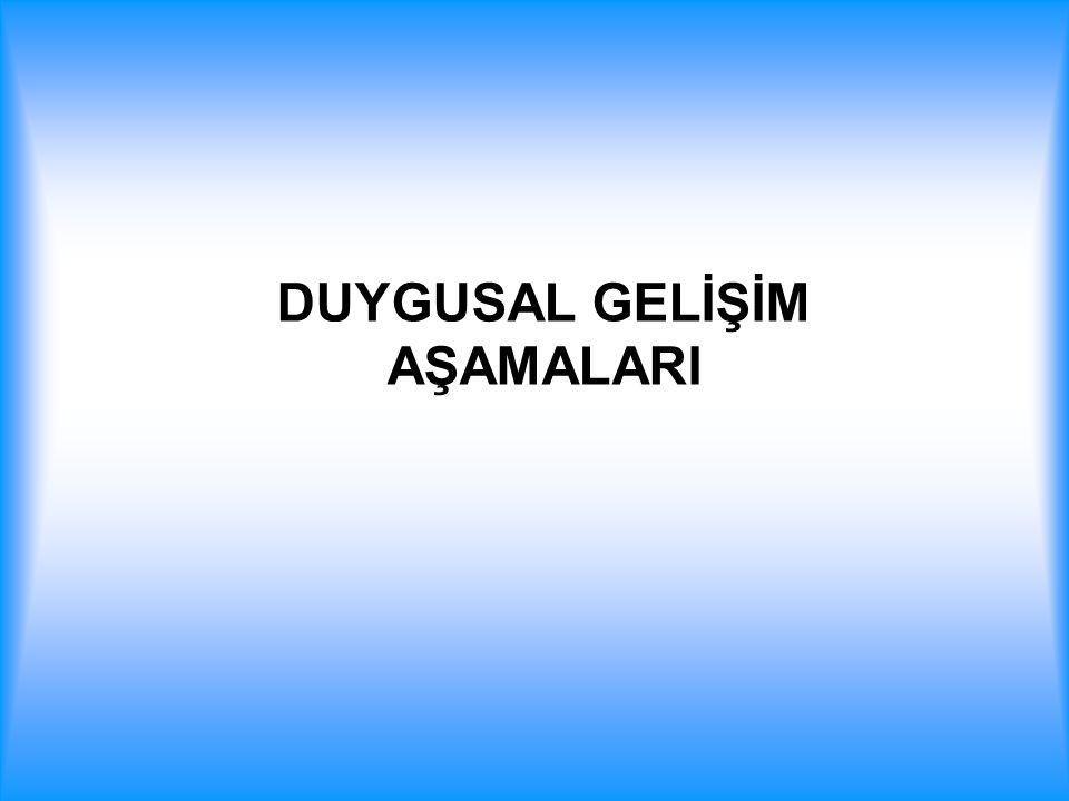 DUYGUSAL GELİŞİM AŞAMALARI