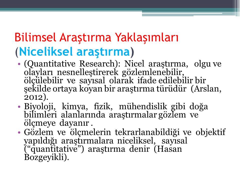 Bilimsel Araştırma Yaklaşımları (Niceliksel araştırma) (Quantitative Research): Nicel araştırma, olgu ve olayları nesnelleştirerek gözlemlenebilir, öl