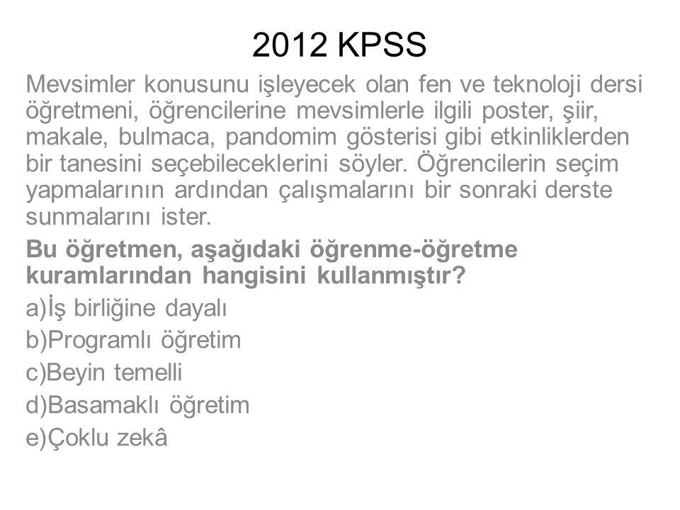 2012 KPSS Mevsimler konusunu işleyecek olan fen ve teknoloji dersi öğretmeni, öğrencilerine mevsimlerle ilgili poster, şiir, makale, bulmaca, pandomim
