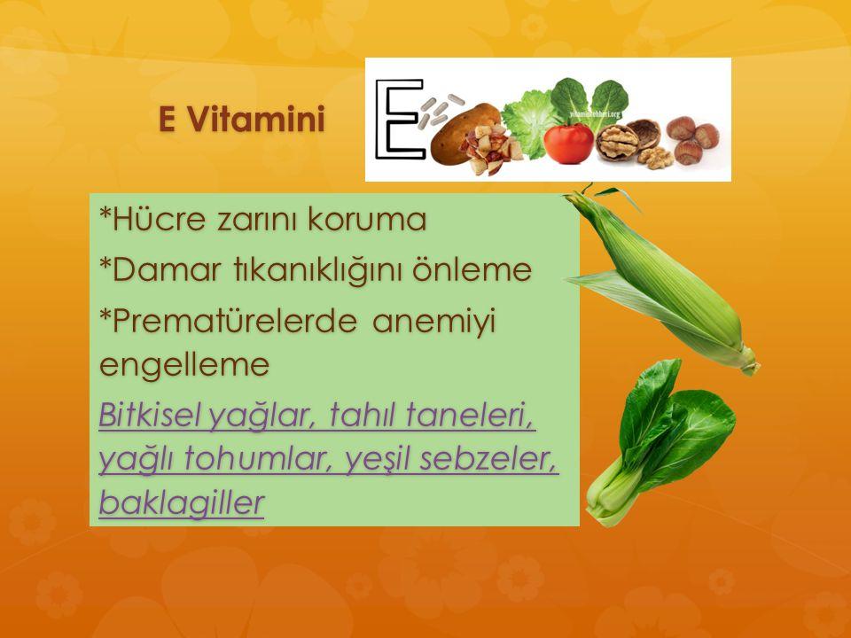 *Hücre zarını koruma *Damar tıkanıklığını önleme *Prematürelerde anemiyi engelleme Bitkisel yağlar, tahıl taneleri, yağlı tohumlar, yeşil sebzeler, ba