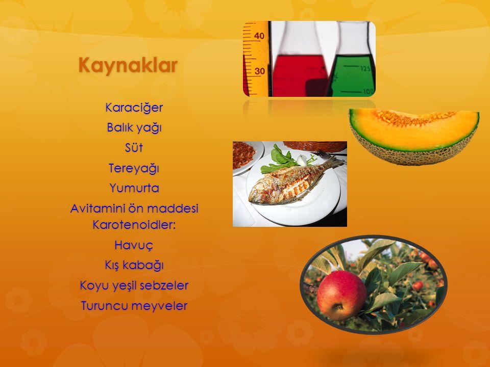 Kaynaklar Karaciğer Balık yağı SütTereyağıYumurta Avitamini ön maddesi Karotenoidler: Havuç Kış kabağı Koyu yeşil sebzeler Turuncu meyveler