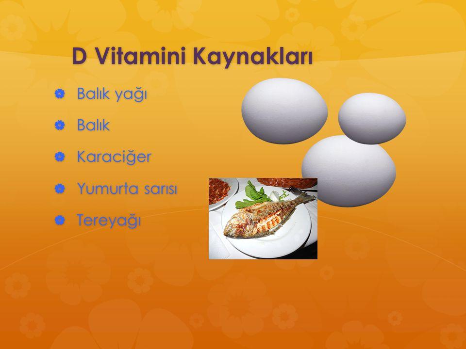 D Vitamini Kaynakları  Balık yağı  Balık  Karaciğer  Yumurta sarısı  Tereyağı