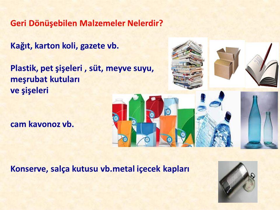 Geri Dönüşebilen Malzemeler Nelerdir? Kağıt, karton koli, gazete vb. Plastik, pet şişeleri, süt, meyve suyu, meşrubat kutuları ve şişeleri cam kavonoz