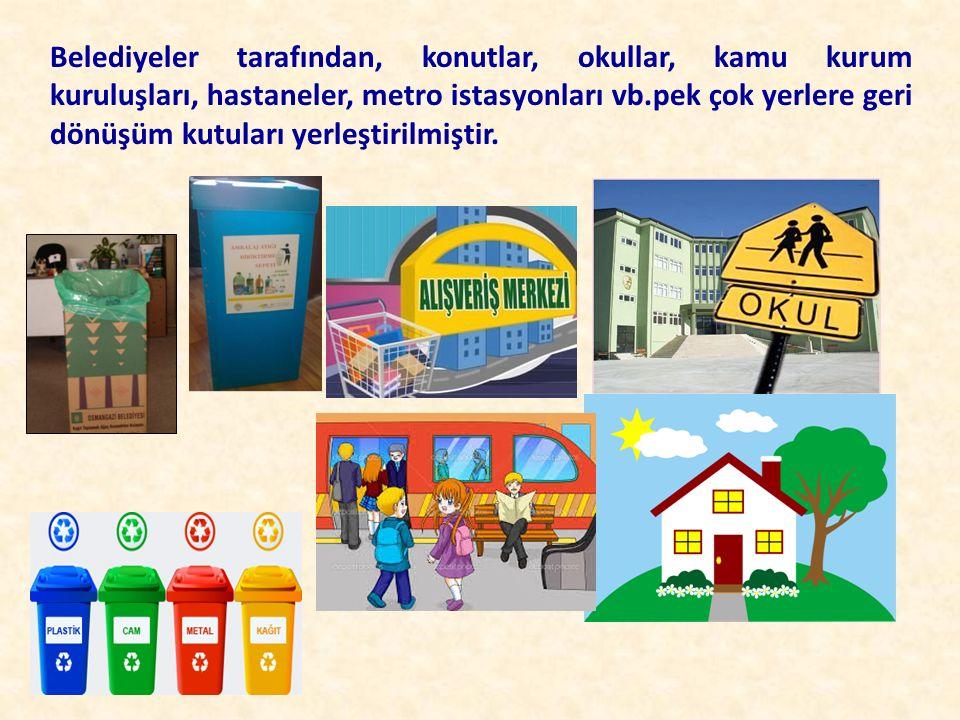 Belediyeler tarafından, konutlar, okullar, kamu kurum kuruluşları, hastaneler, metro istasyonları vb.pek çok yerlere geri dönüşüm kutuları yerleştiril