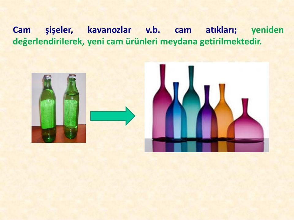 Cam şişeler, kavanozlar v.b. cam atıkları; yeniden değerlendirilerek, yeni cam ürünleri meydana getirilmektedir.