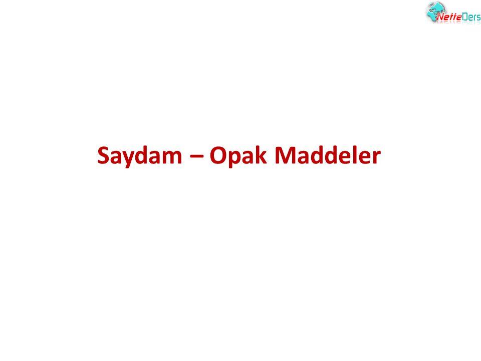 Saydam – Opak Maddeler