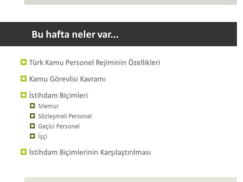 Bu hafta neler var...  Türk Kamu Personel Rejiminin Özellikleri  Kamu Görevlisi Kavramı  İstihdam Biçimleri  Memur  Sözleşmeli Personel  Geçici