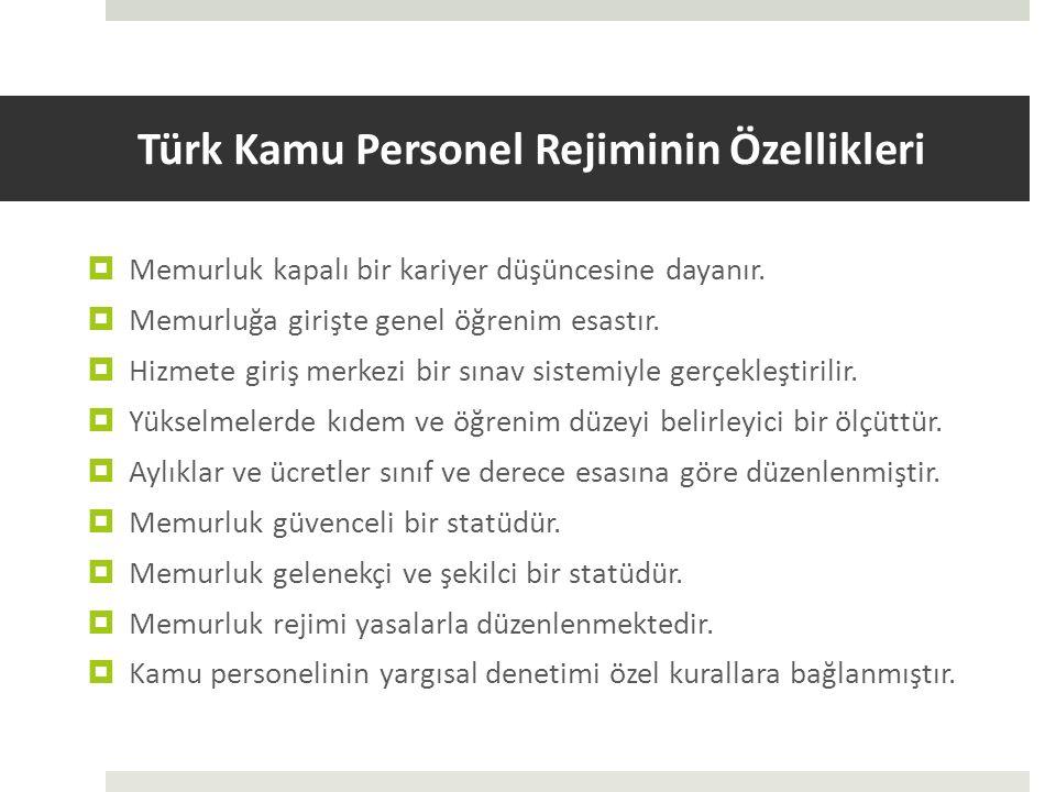 Türk Kamu Personel Rejiminin Özellikleri  Memurluk kapalı bir kariyer düşüncesine dayanır.  Memurluğa girişte genel öğrenim esastır.  Hizmete giriş