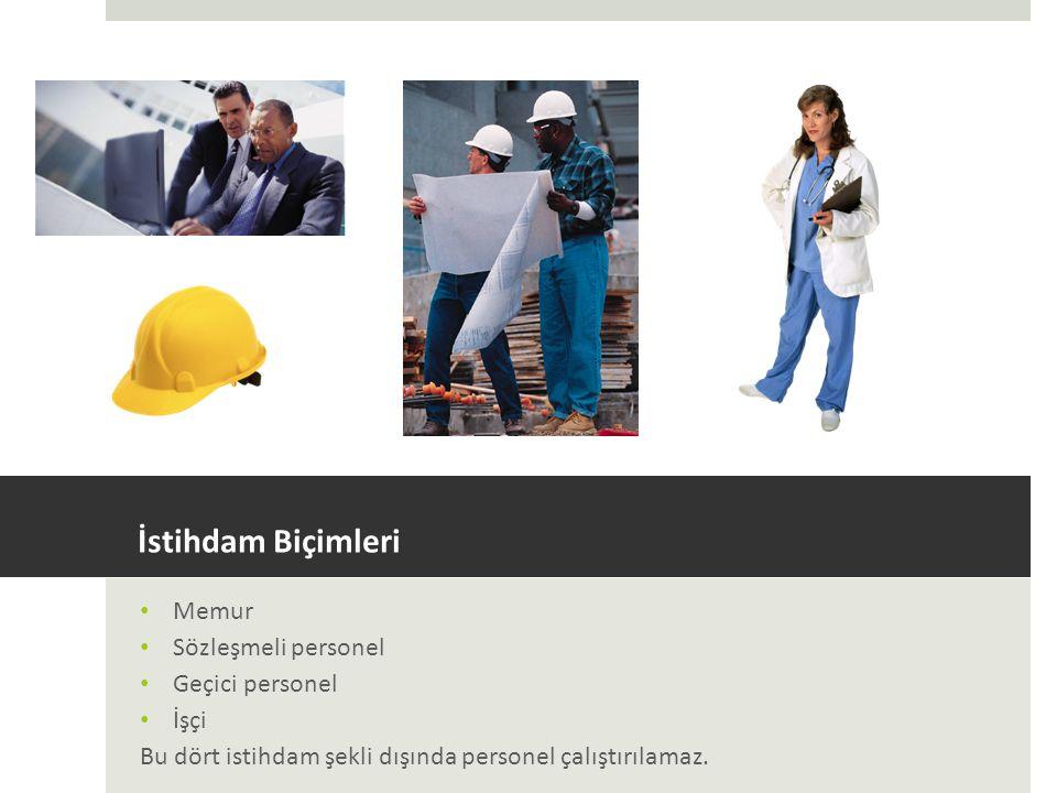 İstihdam Biçimleri Memur Sözleşmeli personel Geçici personel İşçi Bu dört istihdam şekli dışında personel çalıştırılamaz.