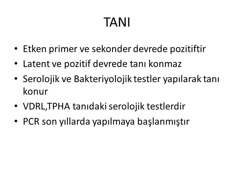 TANI Etken primer ve sekonder devrede pozitiftir Latent ve pozitif devrede tanı konmaz Serolojik ve Bakteriyolojik testler yapılarak tanı konur VDRL,T