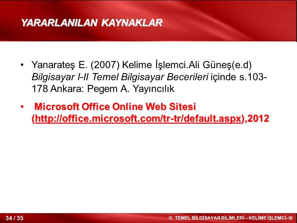 34 / 35 © TEMEL BİLGİSAYAR BİLİMLERİ – KELİME İŞLEMCİ- III Yanarateş E. (2007) Kelime İşlemci.Ali Güneş(e.d) Bilgisayar I-II Temel Bilgisayar Becerile