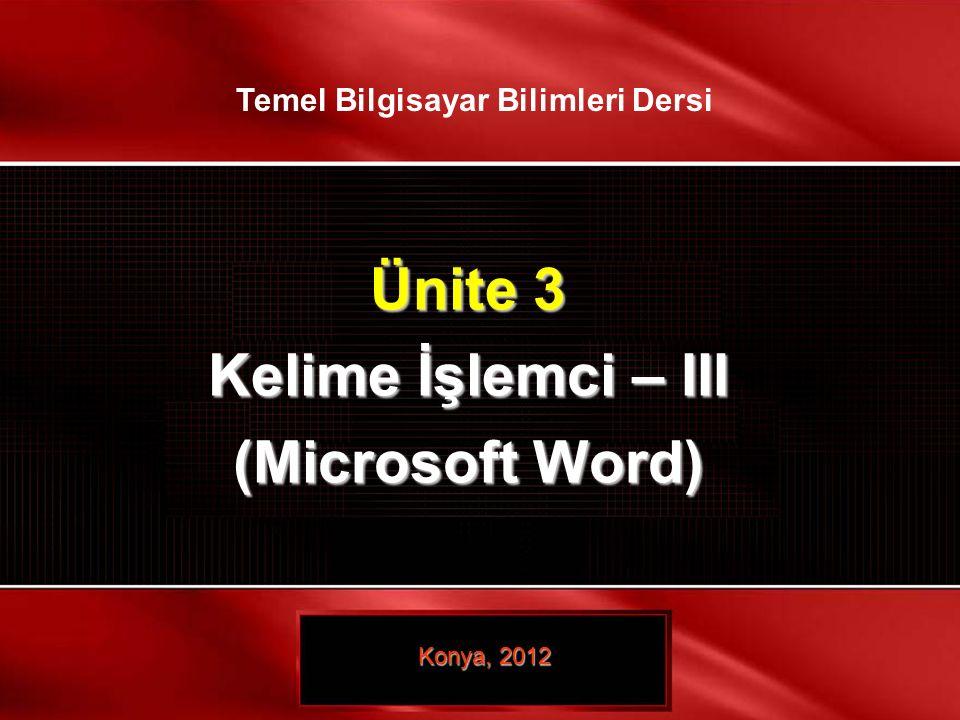 35 / 35 © TEMEL BİLGİSAYAR BİLİMLERİ – KELİME İŞLEMCİ- III Ünite 3 Kelime İşlemci – III (Microsoft Word) Konya, 2012 Temel Bilgisayar Bilimleri Dersi