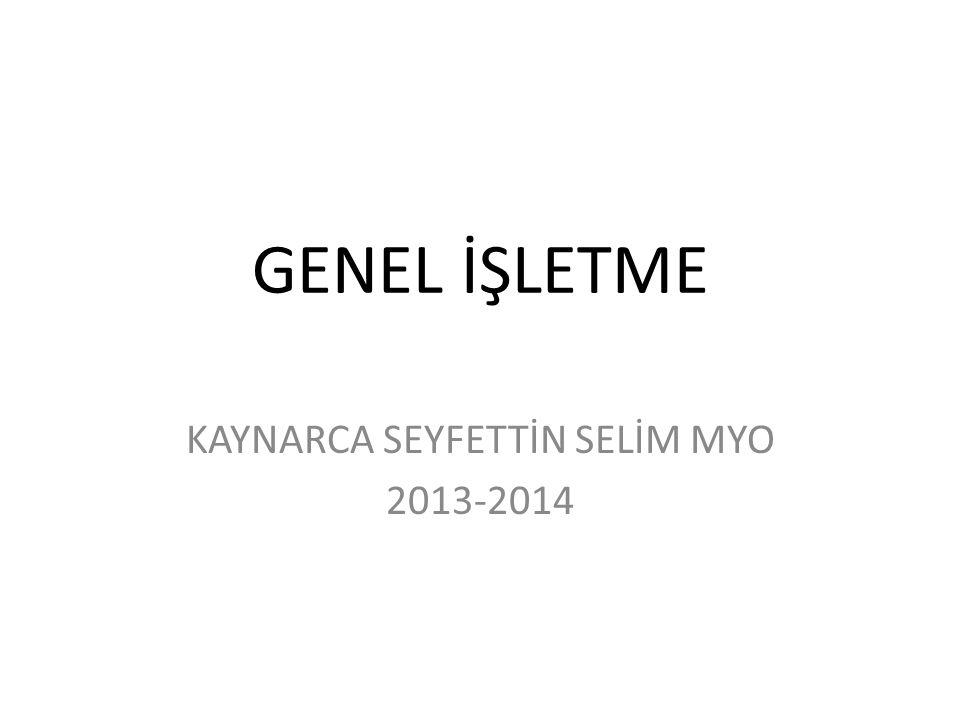 GENEL İŞLETME KAYNARCA SEYFETTİN SELİM MYO 2013-2014