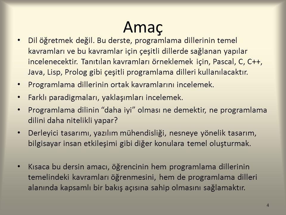 Amaç Dil öğretmek değil. Bu derste, programlama dillerinin temel kavramları ve bu kavramlar için çeşitli dillerde sağlanan yapılar incelenecektir. Tan