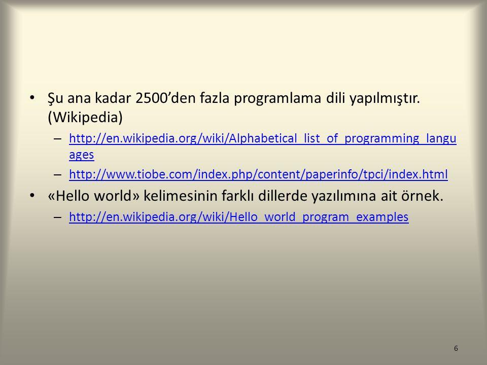 Şu ana kadar 2500'den fazla programlama dili yapılmıştır. (Wikipedia) – http://en.wikipedia.org/wiki/Alphabetical_list_of_programming_langu ages http: