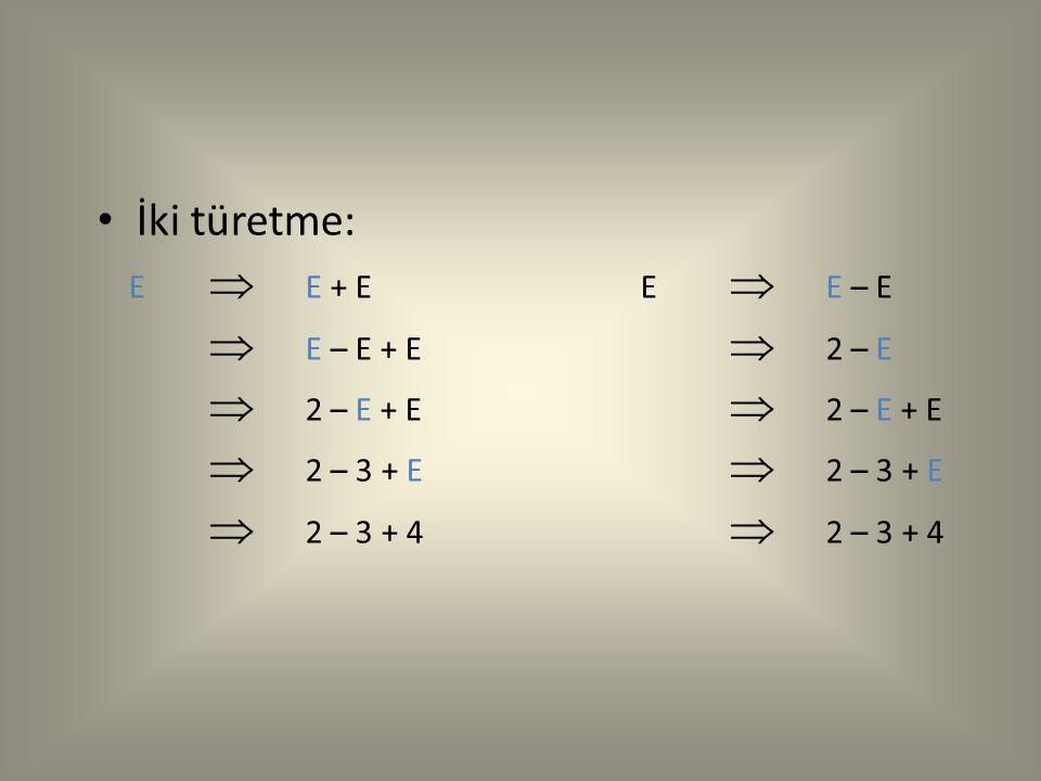 İki türetme: E   E + E E   E – E   E – E + E   2 – E   2 – E + E   2 – E + E   2 – 3 + E   2 – 3 + E   2 – 3 + 4   2 – 3 + 4