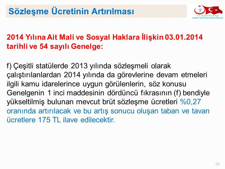 28 2014 Yılına Ait Mali ve Sosyal Haklara İlişkin 03.01.2014 tarihli ve 54 sayılı Genelge: f) Çeşitli statülerde 2013 yılında sözleşmeli olarak çalışt