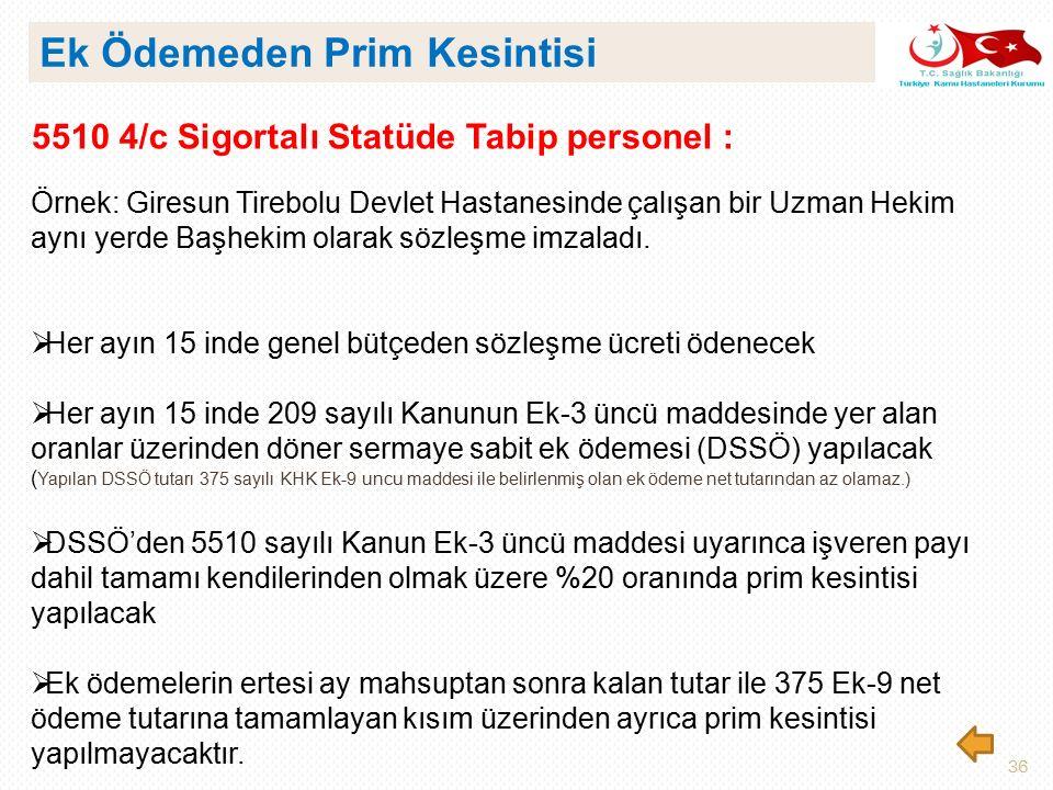 36 5510 4/c Sigortalı Statüde Tabip personel : Örnek: Giresun Tirebolu Devlet Hastanesinde çalışan bir Uzman Hekim aynı yerde Başhekim olarak sözleşme