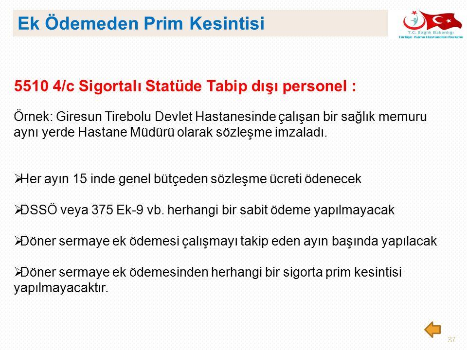 37 5510 4/c Sigortalı Statüde Tabip dışı personel : Örnek: Giresun Tirebolu Devlet Hastanesinde çalışan bir sağlık memuru aynı yerde Hastane Müdürü ol