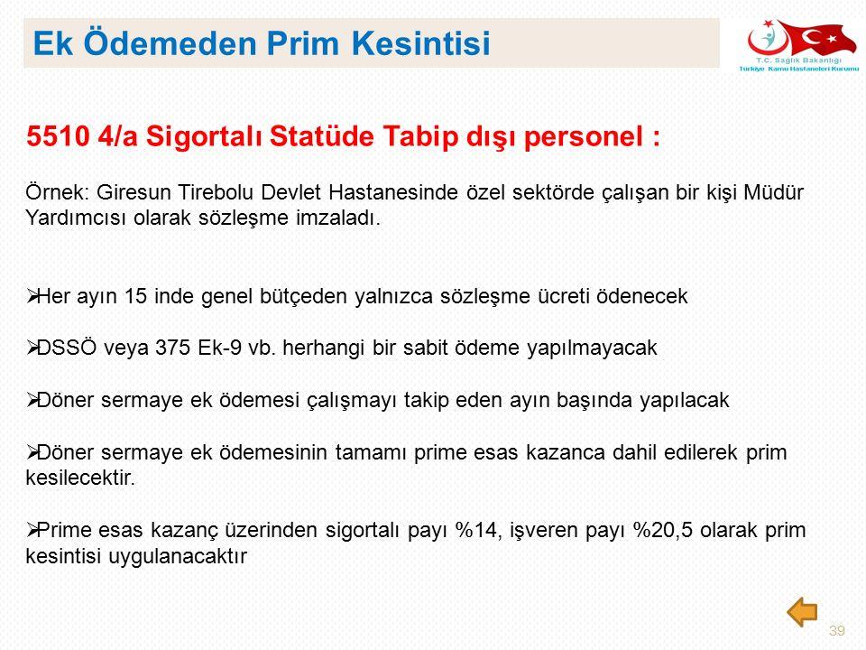 39 5510 4/a Sigortalı Statüde Tabip dışı personel : Örnek: Giresun Tirebolu Devlet Hastanesinde özel sektörde çalışan bir kişi Müdür Yardımcısı olarak