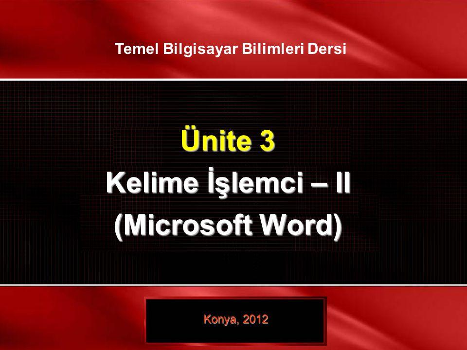 1 / 31 © TEMEL BİLGİSAYAR BİLİMLERİ – KELİME İŞLEMCİ- II Ünite 3 Kelime İşlemci – II (Microsoft Word) Konya, 2012 Temel Bilgisayar Bilimleri Dersi