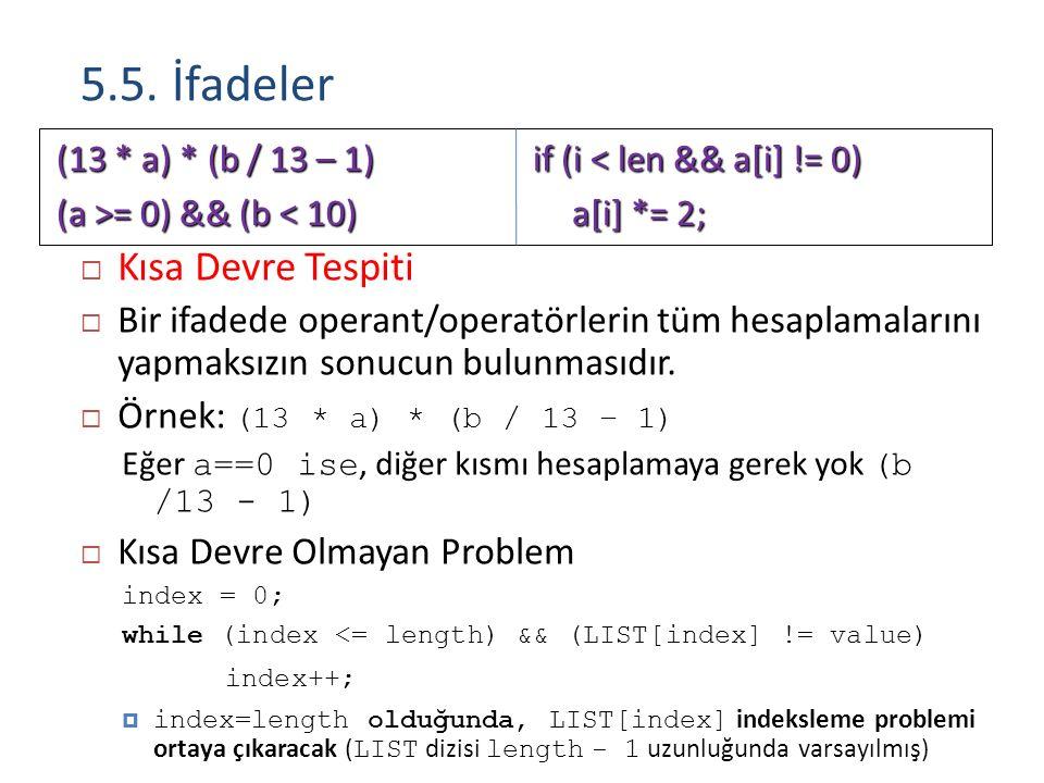 5.5. İfadeler  Kısa Devre Tespiti  Bir ifadede operant/operatörlerin tüm hesaplamalarını yapmaksızın sonucun bulunmasıdır.  Örnek: (13 * a) * (b /