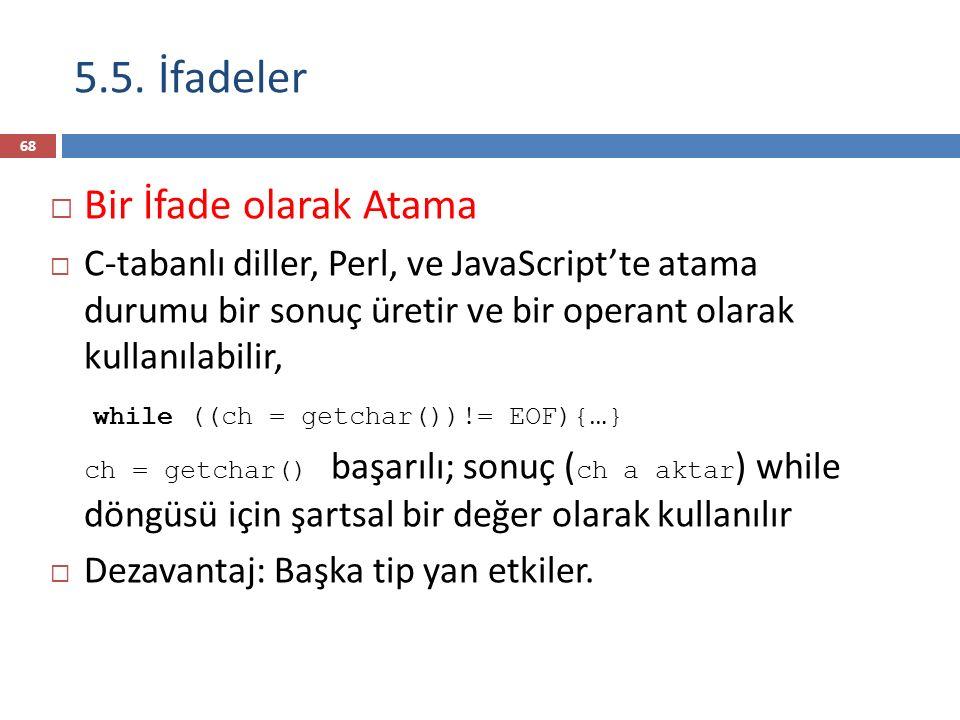 5.5. İfadeler  Bir İfade olarak Atama  C-tabanlı diller, Perl, ve JavaScript'te atama durumu bir sonuç üretir ve bir operant olarak kullanılabilir,