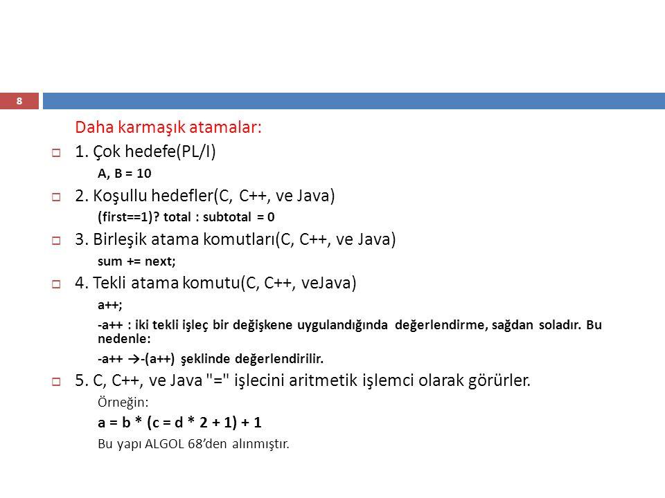 9 Bir ifade olarak atama komutu  C, C++, ve Java da, atama komutu sonuç döner.