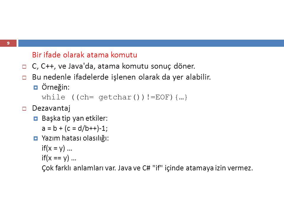 Karışık biçimli atamalar 10  FORTRAN, C, ve C++, her türlü sayısal değerler, sayısal değişkene atanabilir, gerekli çevrimler yapılır.