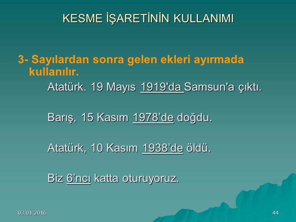 03.01.201644 KESME İŞARETİNİN KULLANIMI 3- Sayılardan sonra gelen ekleri ayırmada kullanılır. Atatürk. 19 Mayıs 1919'da Samsun'a çıktı. Barış, 15 Kası