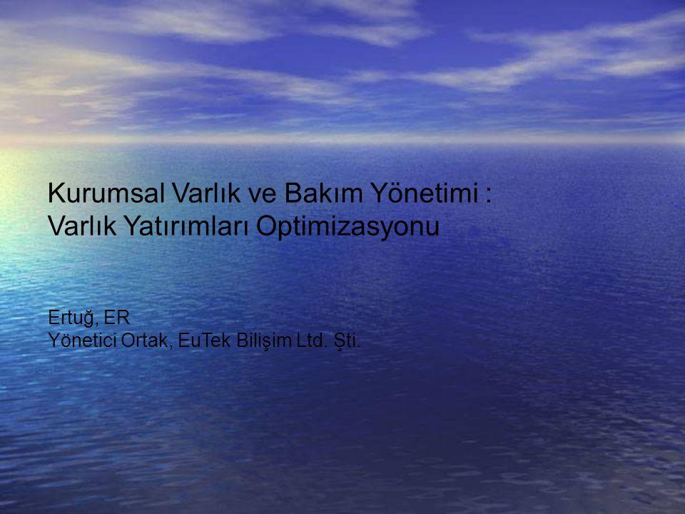 Kurumsal Varlık ve Bakım Yönetimi : Varlık Yatırımları Optimizasyonu Ertuğ, ER Yönetici Ortak, EuTek Bilişim Ltd. Şti.