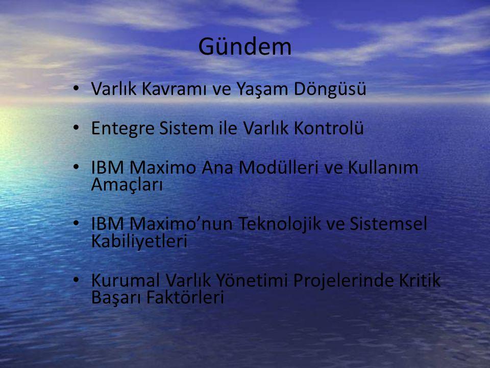 Gündem Varlık Kavramı ve Yaşam Döngüsü Entegre Sistem ile Varlık Kontrolü IBM Maximo Ana Modülleri ve Kullanım Amaçları IBM Maximo'nun Teknolojik ve Sistemsel Kabiliyetleri Kurumal Varlık Yönetimi Projelerinde Kritik Başarı Faktörleri