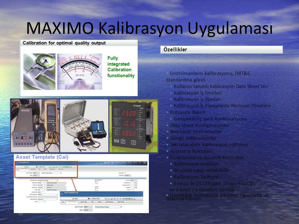 30 MAXIMO Kalibrasyon Uygulaması Enstrümanların kalibrasyonu, (MT&E, Standardına göre) Kullanıcı tanımlı kalibrasyon Data Sheet'leri Kalibrasyon İş Em