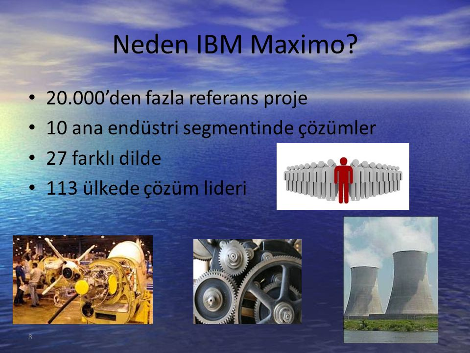 Neden IBM Maximo? 20.000'den fazla referans proje 10 ana endüstri segmentinde çözümler 27 farklı dilde 113 ülkede çözüm lideri 8