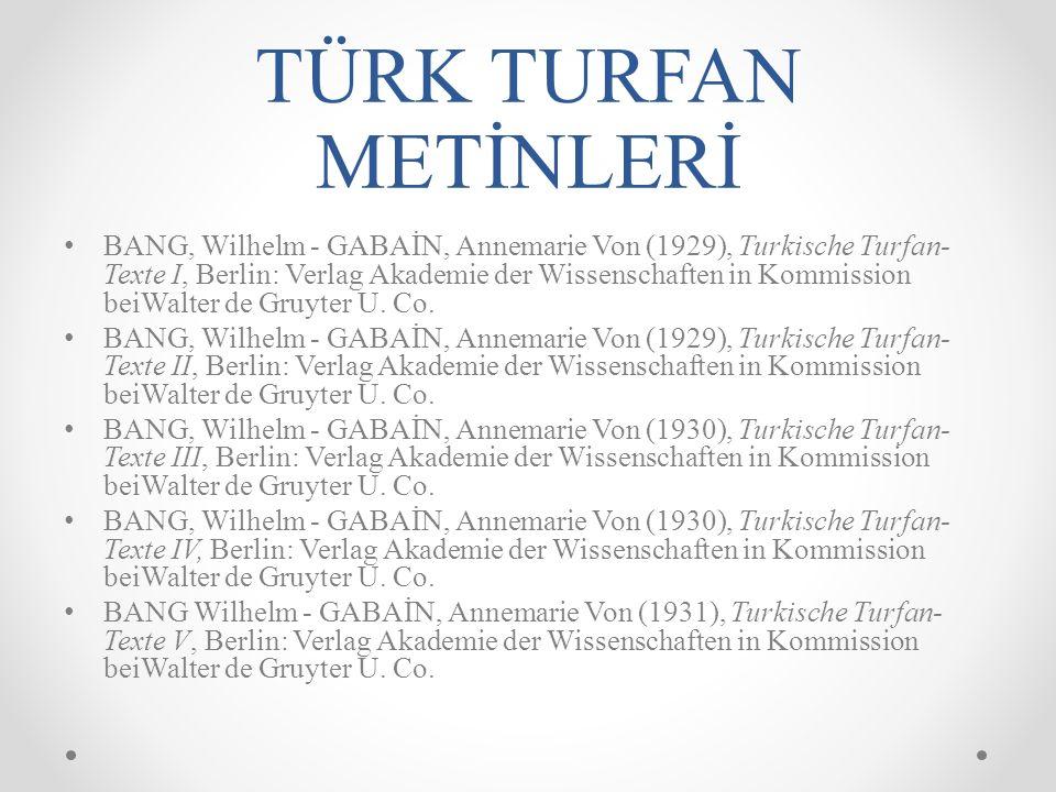 TÜRK TURFAN METİNLERİ BANG, Wilhelm - GABAİN, Annemarie Von (1929), Turkische Turfan- Texte I, Berlin: Verlag Akademie der Wissenschaften in Kommission beiWalter de Gruyter U.