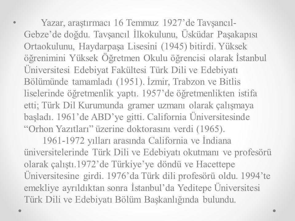 Yazar, araştırmacı 16 Temmuz 1927'de Tavşancıl- Gebze'de doğdu.